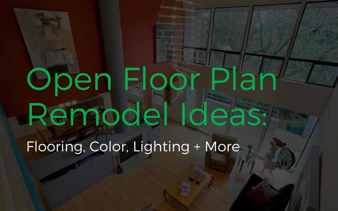 Open Floor Plan Remodel Ideas: Flooring, Color, Lighting + More