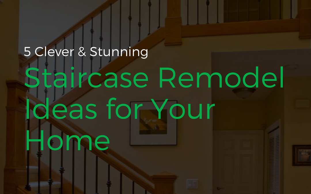 5 Clever & Stunning Staircase Remodel Ideas for Your Home